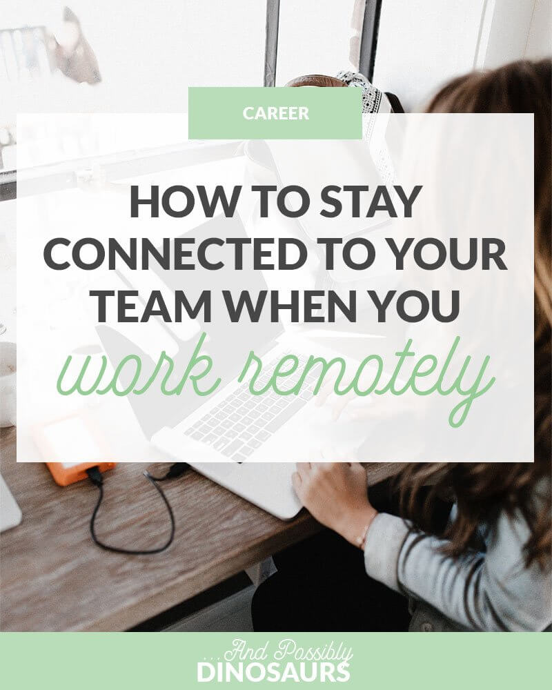 How to Stay Connected to Your Team When You Work Remotely